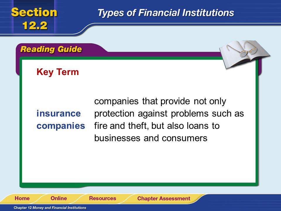 Key Term insurance companies companies that provide not only protection against problems such as fire and theft, but also loans to businesses and cons