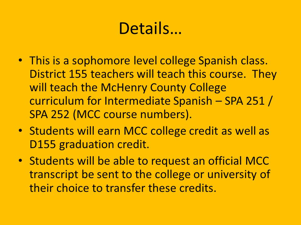 Details… This is a sophomore level college Spanish class. District 155 teachers will teach this course. They will teach the McHenry County College cur