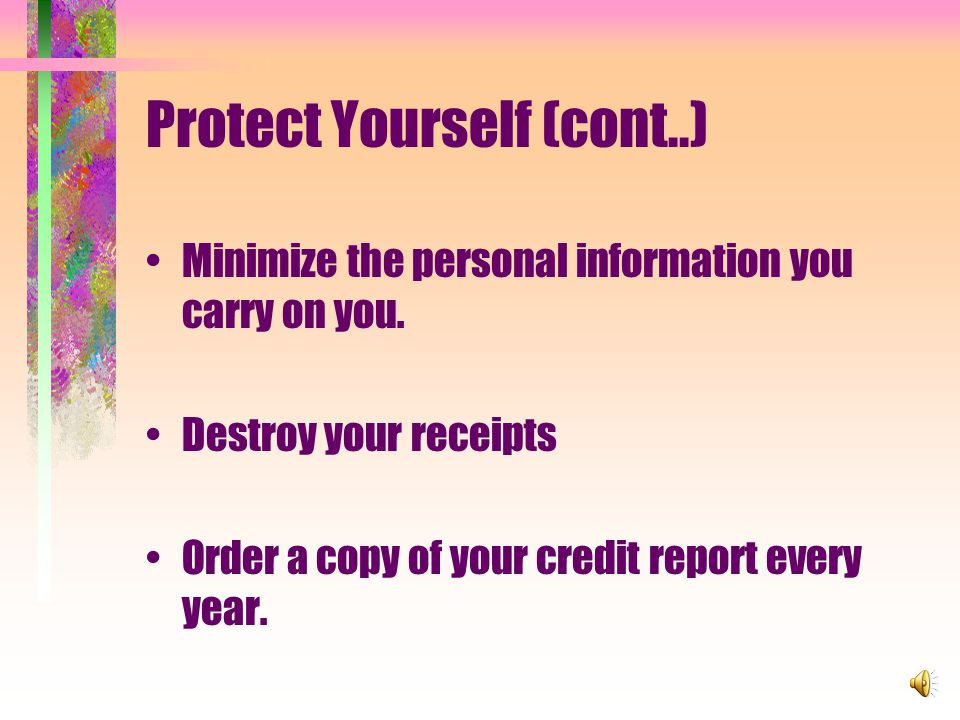 Protect Yourself (cont..) Minimize the personal information you carry on you.