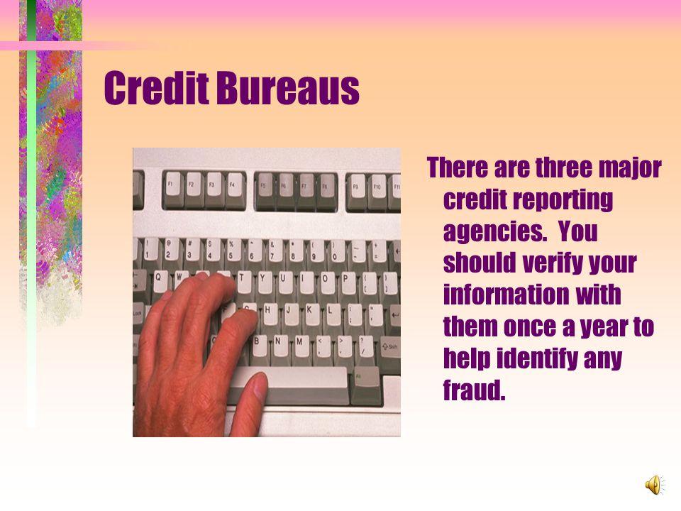 Credit Bureaus There are three major credit reporting agencies.