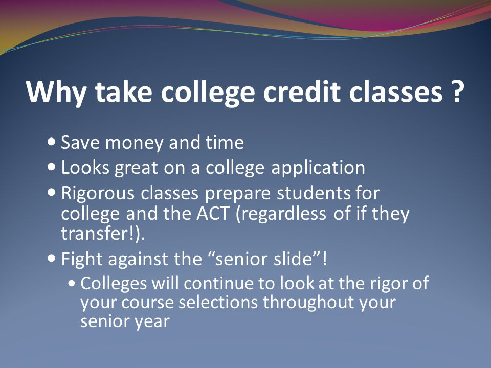 Why take college credit classes .