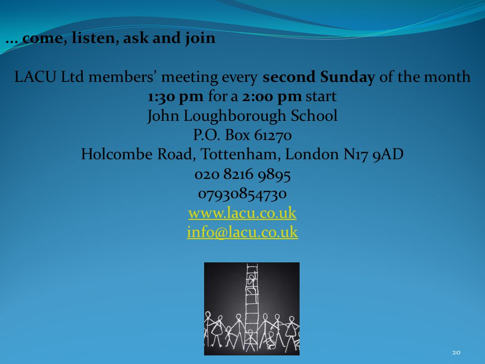 ... come, listen, ask and join LACU Ltd members meeting every second Sunday of the month 1:30 pm for a 2:00 pm start John Loughborough School P.O. Box