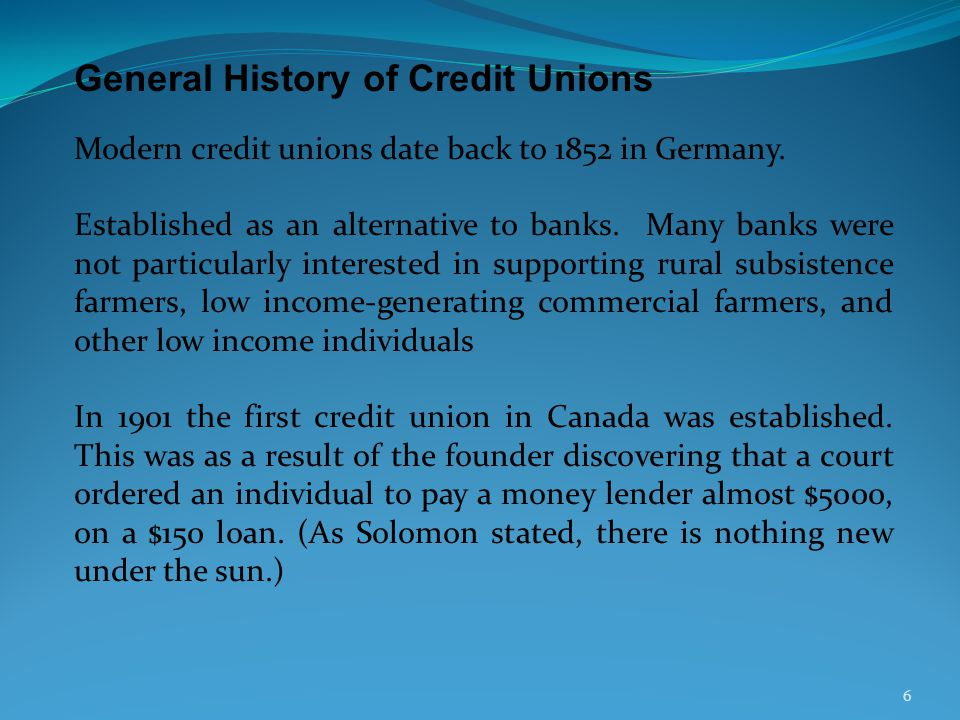 General History of Credit Unions Modern credit unions date back to 1852 in Germany.