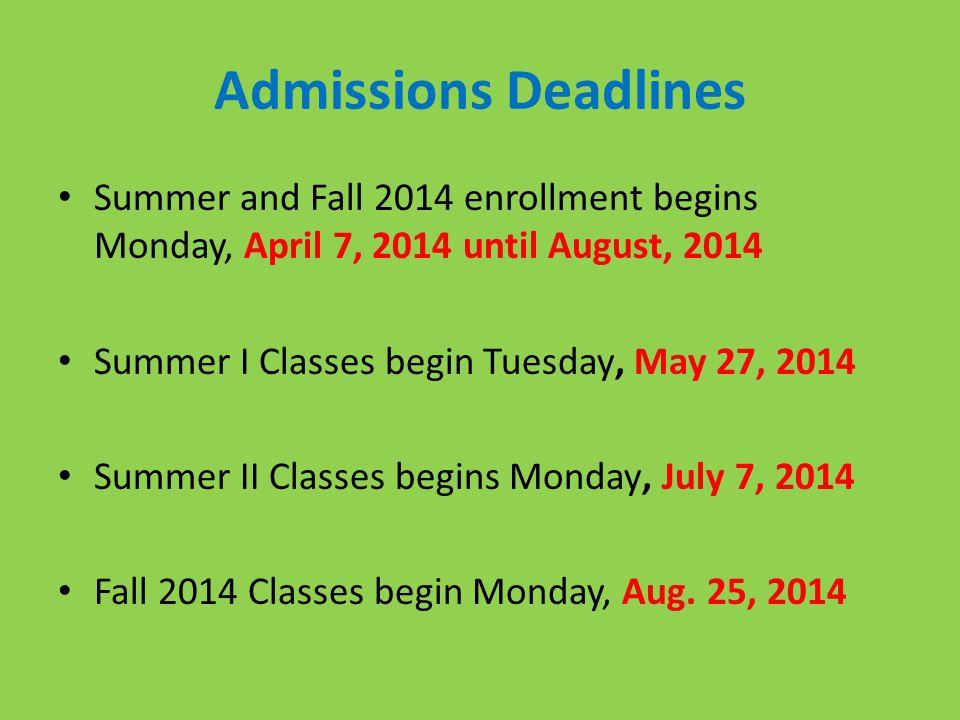 Admissions Deadlines Summer and Fall 2014 enrollment begins Monday, April 7, 2014 until August, 2014 Summer I Classes begin Tuesday, May 27, 2014 Summer II Classes begins Monday, July 7, 2014 Fall 2014 Classes begin Monday, Aug.