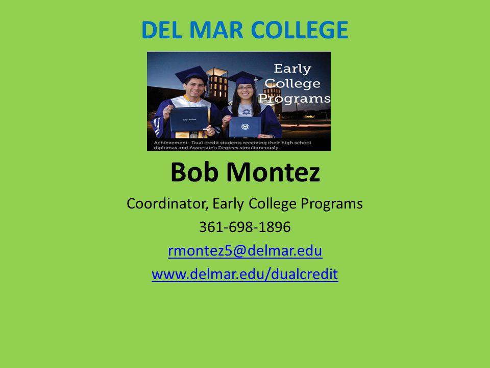 DEL MAR COLLEGE Bob Montez Coordinator, Early College Programs 361-698-1896 rmontez5@delmar.edu www.delmar.edu/dualcredit
