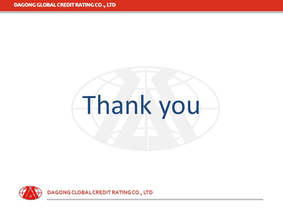 DAGONG GLOBAL CREDIT RATING CO., LTD DAGONG CLOBAL CREDIT RATING CO., LTD Thank you