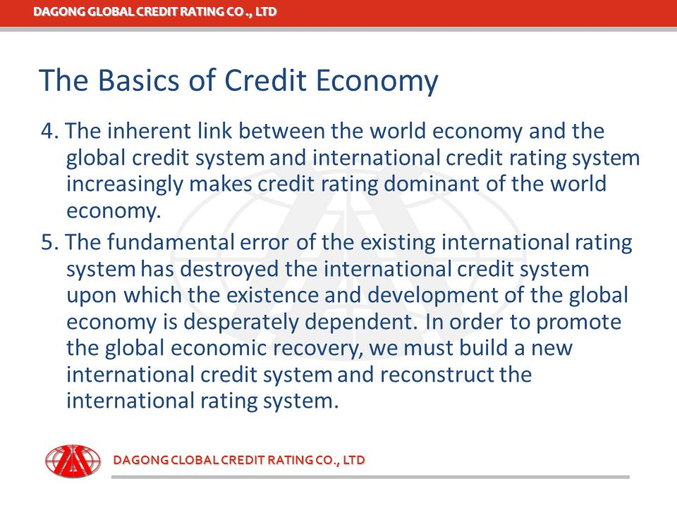 DAGONG GLOBAL CREDIT RATING CO., LTD DAGONG CLOBAL CREDIT RATING CO., LTD 4. The inherent link between the world economy and the global credit system