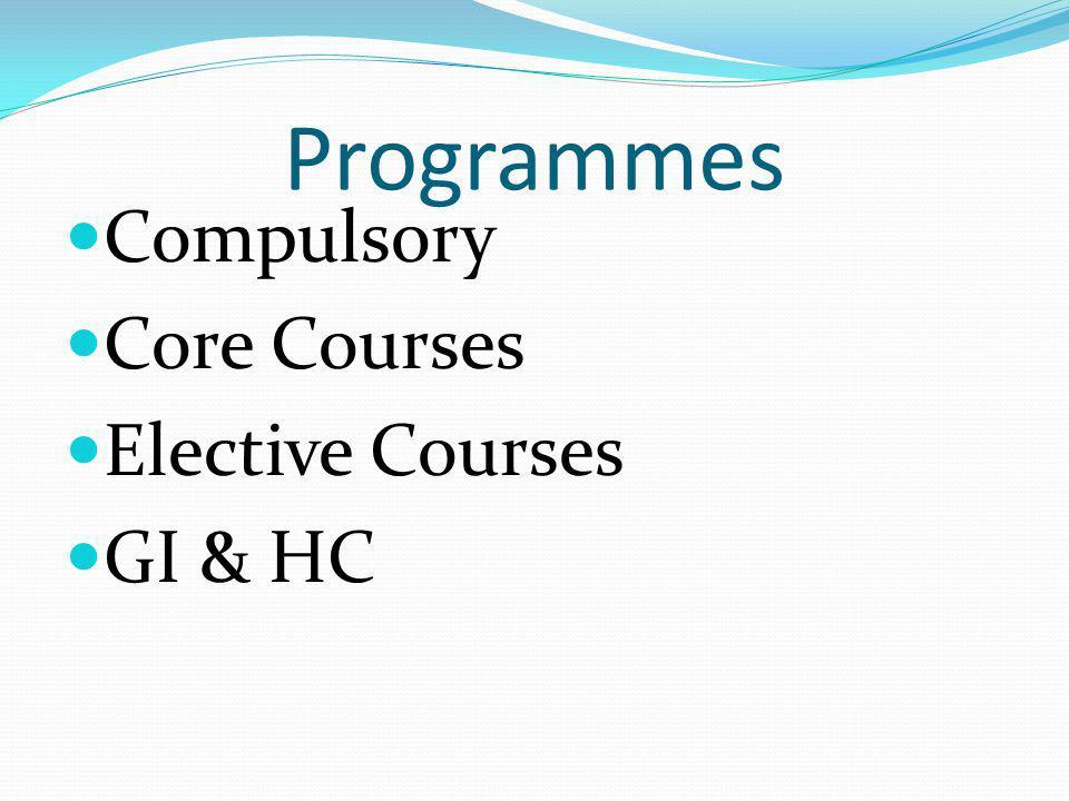 Programmes Compulsory Core Courses Elective Courses GI & HC