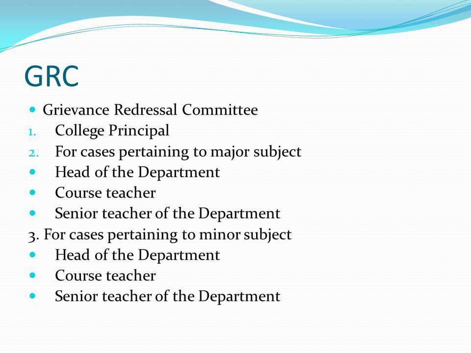 GRC Grievance Redressal Committee 1. College Principal 2.