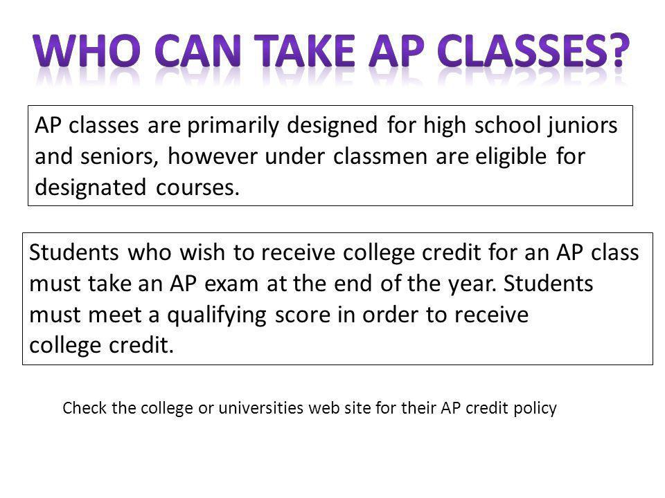 AP classes are primarily designed for high school juniors and seniors, however under classmen are eligible for designated courses.