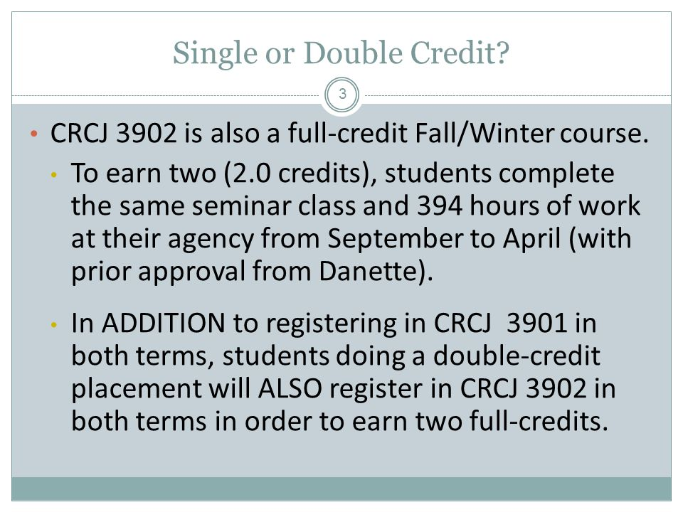 Single or Double Credit. CRCJ 3902 is also a full-credit Fall/Winter course.