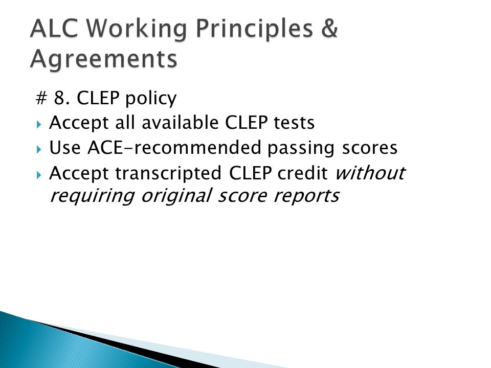 # 8. CLEP policy Accept all available CLEP tests Use ACE-recommended passing scores Accept transcripted CLEP credit without requiring original score r