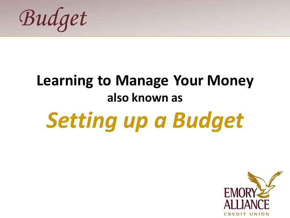 Budget Learning to Manage Your Money also known as Setting up a Budget