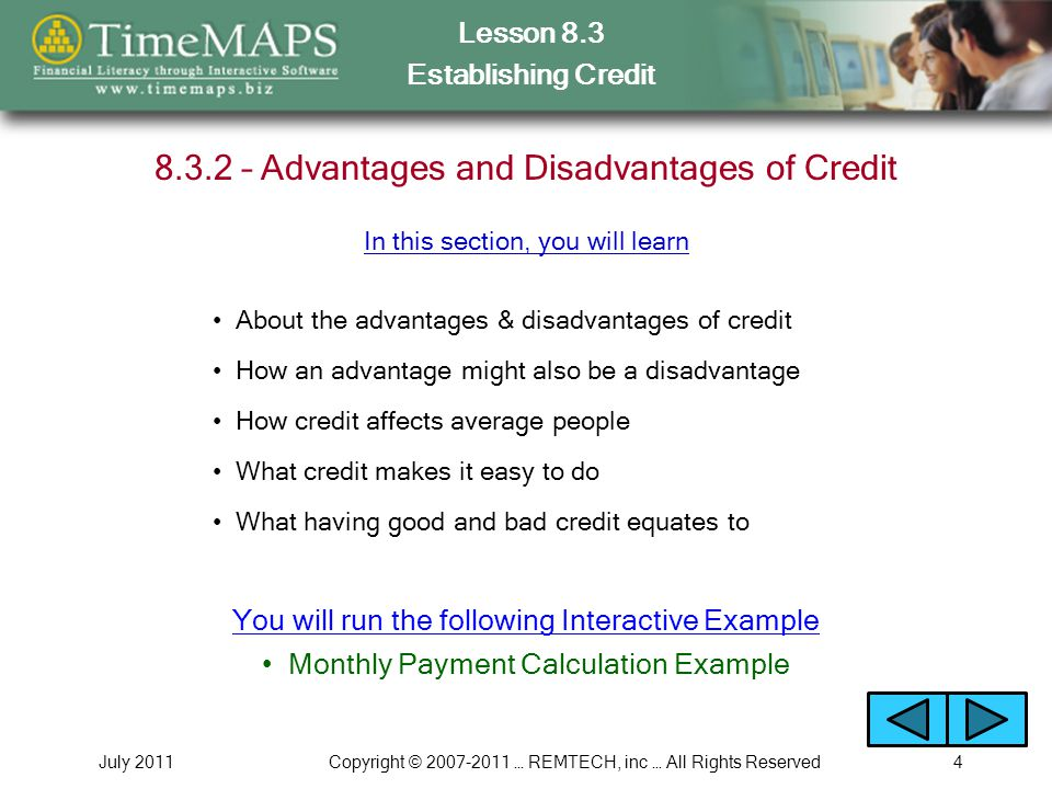 Lesson 8.3 Establishing Credit July 2011Copyright © 2007-2011 … REMTECH, inc … All Rights Reserved5 8.3.3 – Credit Protection Laws What credit protection laws are also called What the Equal Credit Opportunity Act is and does What the Fair Credit Reporting Act is and does What a credit history is Why a credit history is considered sensitive information In this section, you will learn What consumer protection laws do