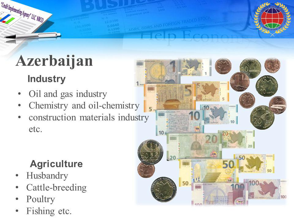 Azerbaijan Industry Oil and gas industry Chemistry and oil-chemistry construction materials industry etc.