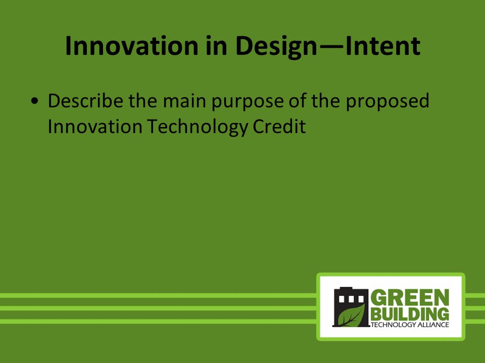 Innovation in DesignIntent Describe the main purpose of the proposed Innovation Technology Credit