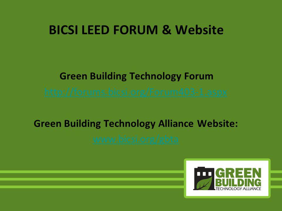 BICSI LEED FORUM & Website Green Building Technology Forum http://forums.bicsi.org/Forum403-1.aspx Green Building Technology Alliance Website: www.bic