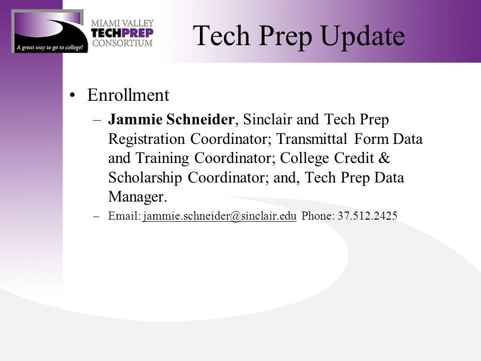 Tech Prep Update Enrollment –Jammie Schneider, Sinclair and Tech Prep Registration Coordinator; Transmittal Form Data and Training Coordinator; College Credit & Scholarship Coordinator; and, Tech Prep Data Manager.