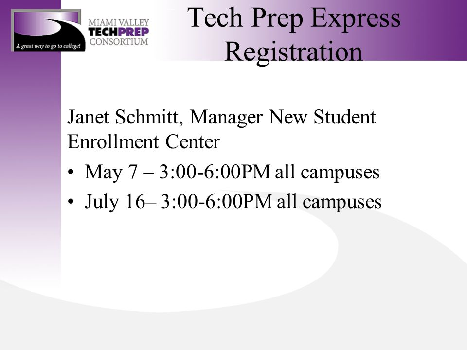 Tech Prep Express Registration Janet Schmitt, Manager New Student Enrollment Center May 7 – 3:00-6:00PM all campuses July 16– 3:00-6:00PM all campuses