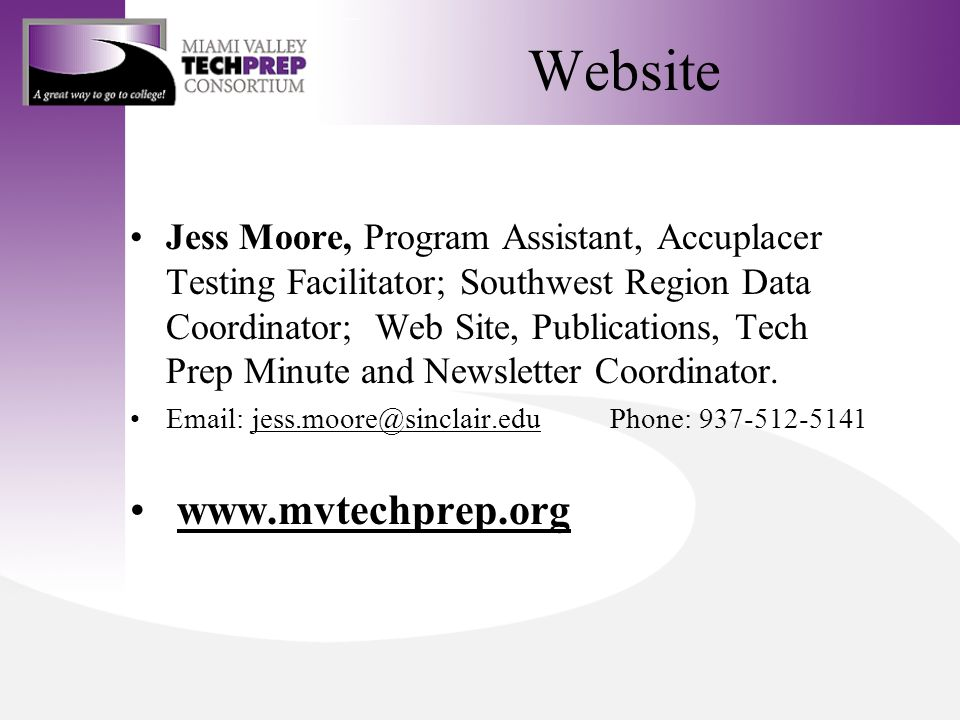 Website Jess Moore, Program Assistant, Accuplacer Testing Facilitator; Southwest Region Data Coordinator; Web Site, Publications, Tech Prep Minute and Newsletter Coordinator.