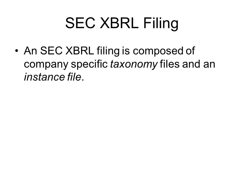 SEC XBRL Filing An SEC XBRL filing is composed of company specific taxonomy files and an instance file.