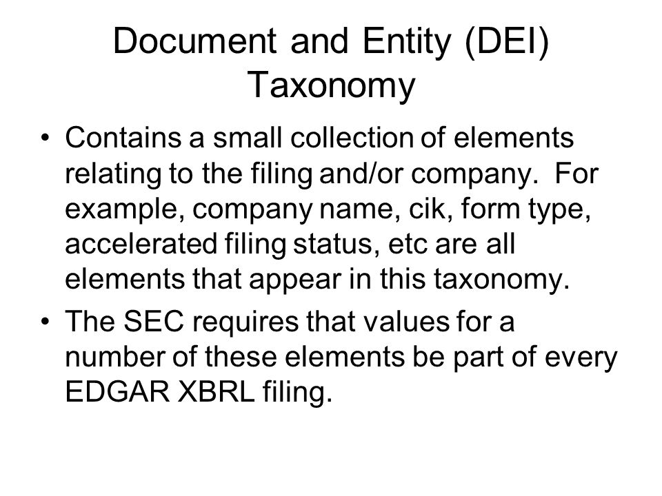 Document and Entity (DEI) Taxonomy Contains a small collection of elements relating to the filing and/or company.