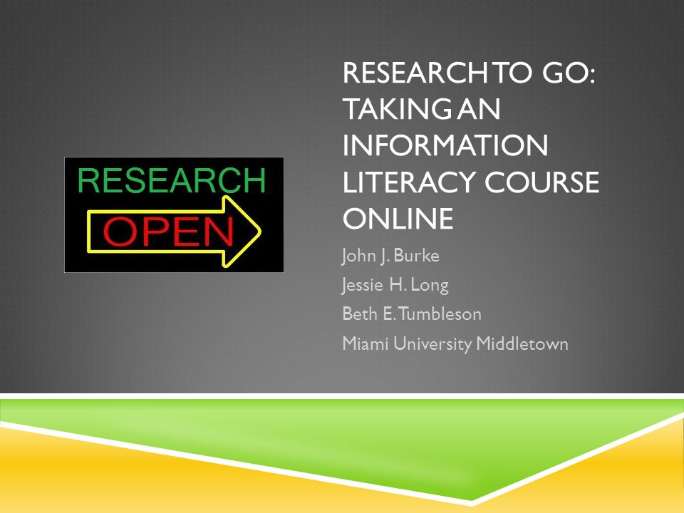 RESEARCH TO GO: TAKING AN INFORMATION LITERACY COURSE ONLINE John J.