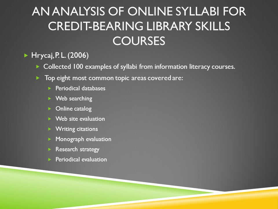 AN ANALYSIS OF ONLINE SYLLABI FOR CREDIT-BEARING LIBRARY SKILLS COURSES Hrycaj, P.