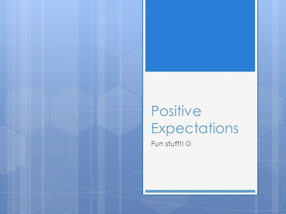 Positive Expectations Fun stuff!!
