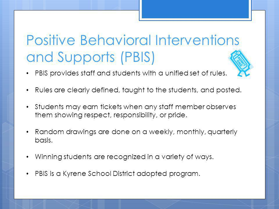 Positive Behavioral Interventions and Supports (PBIS) PBIS provides staff and students with a unified set of rules.