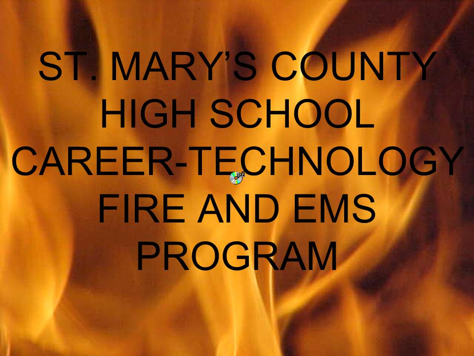 ST. MARYS COUNTY HIGH SCHOOL CAREER-TECHNOLOGY FIRE AND EMS PROGRAM