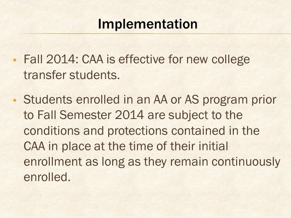 Implementation Fall 2014: CAA is effective for new college transfer students.