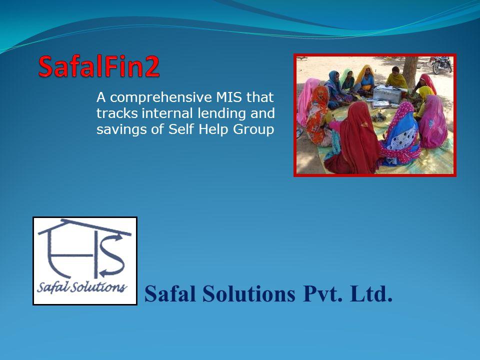 Safal Solutions Pvt. Ltd. A comprehensive MIS that tracks internal lending and savings of Self Help Group