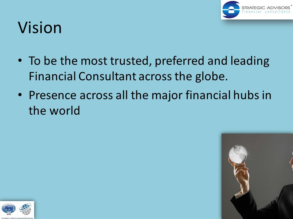 Vision To be the most trusted, preferred and leading Financial Consultant across the globe.