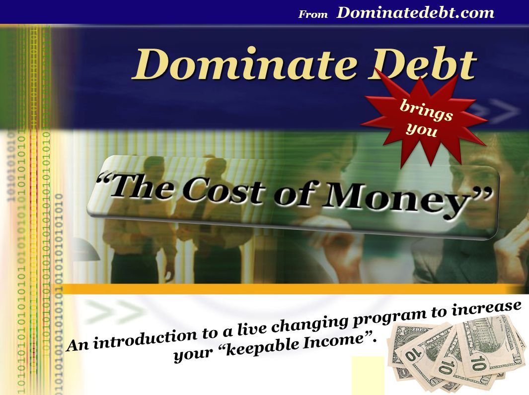 Dominate Debt From Dominatedebt.com An introduction to a live changing program to increase your keepable Income.