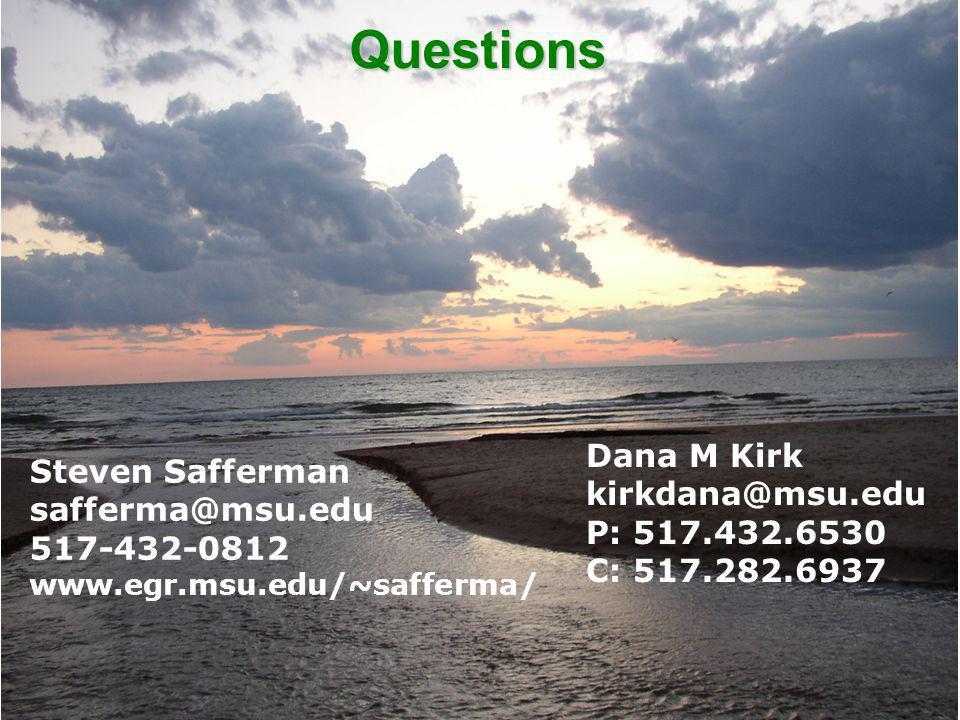 Questions Steven Safferman safferma@msu.edu 517-432-0812 www.egr.msu.edu/~safferma/ Dana M Kirk kirkdana@msu.edu P: 517.432.6530 C: 517.282.6937