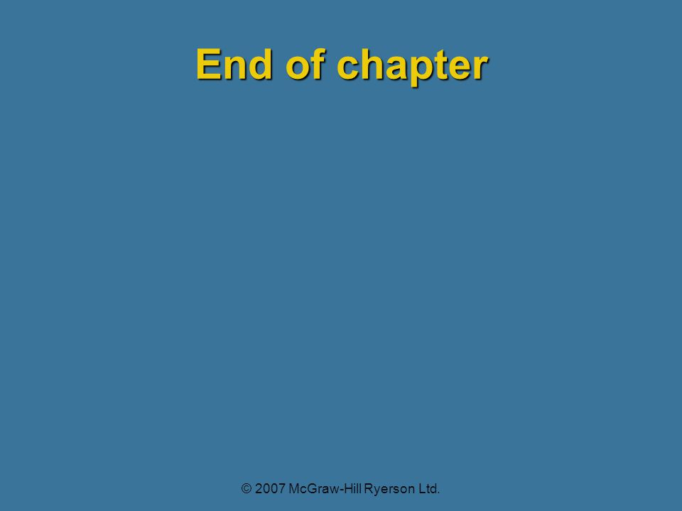 End of chapter © 2007 McGraw-Hill Ryerson Ltd.
