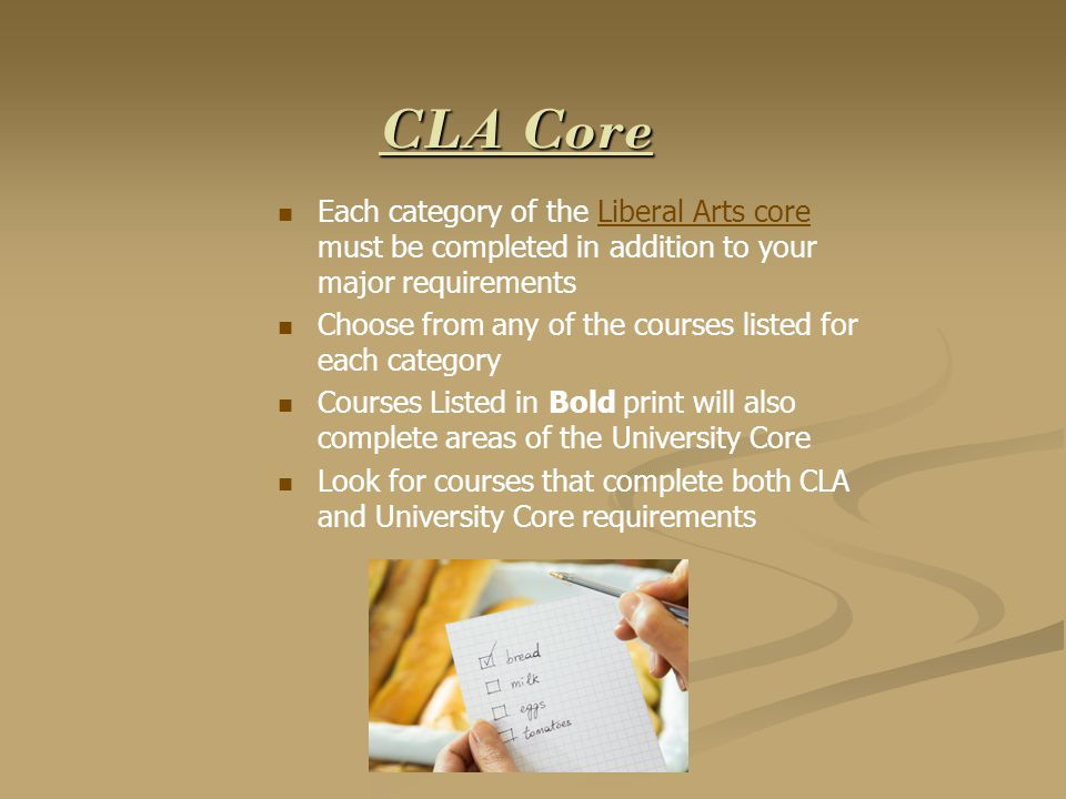 CLA Core Each category of the Liberal Arts core must be completed in addition to your major requirementsLiberal Arts core Choose from any of the cours