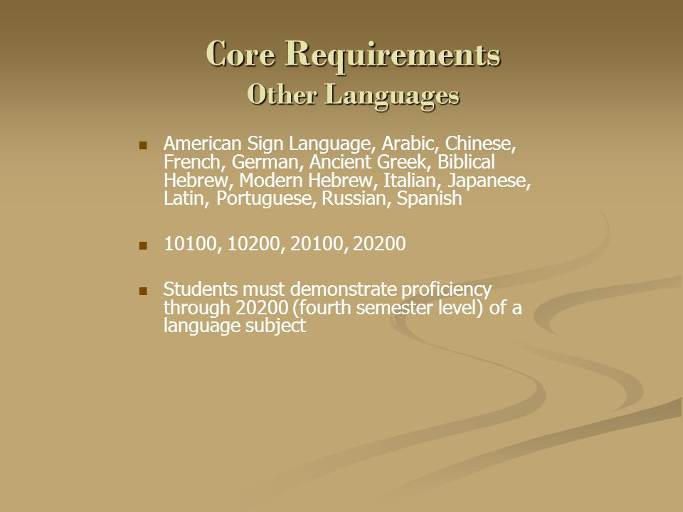 Core Requirements Other Languages American Sign Language, Arabic, Chinese, French, German, Ancient Greek, Biblical Hebrew, Modern Hebrew, Italian, Jap