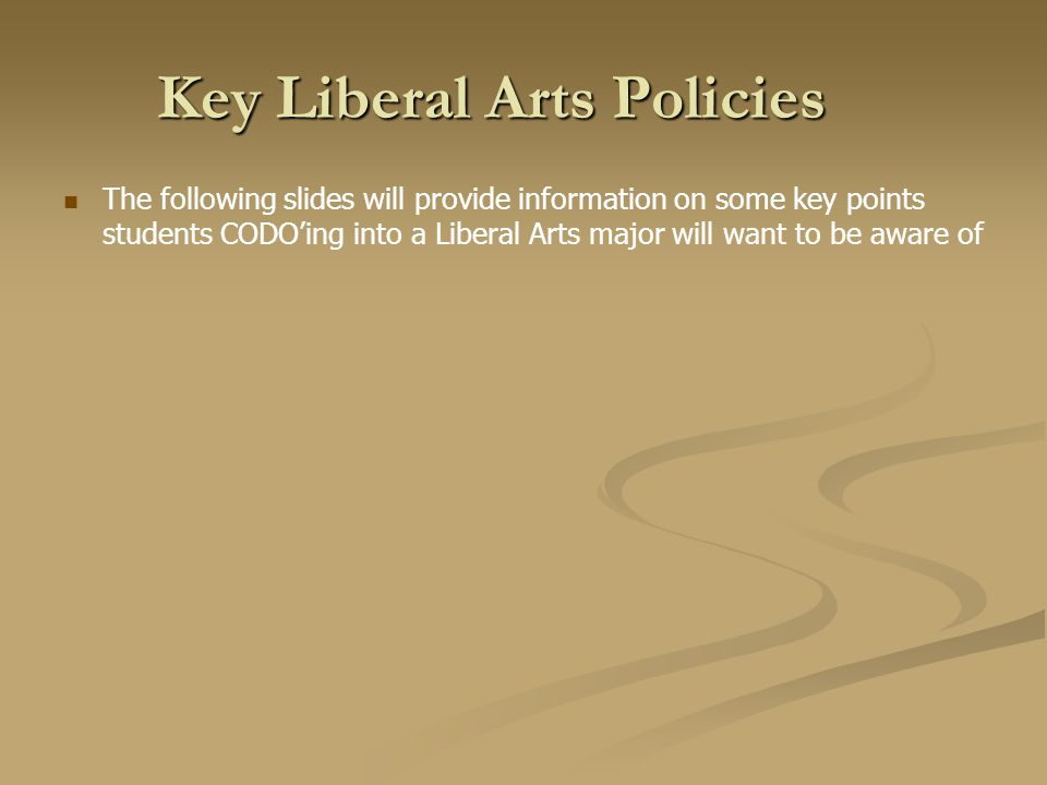 Key Liberal Arts Policies The following slides will provide information on some key points students CODOing into a Liberal Arts major will want to be