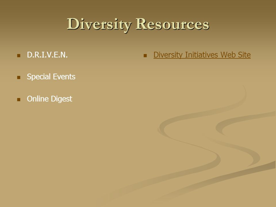 Diversity Resources D.R.I.V.E.N. Special Events Online Digest Diversity Initiatives Web Site