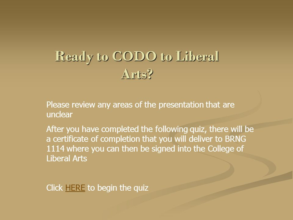 Ready to CODO to Liberal Arts? Please review any areas of the presentation that are unclear After you have completed the following quiz, there will be