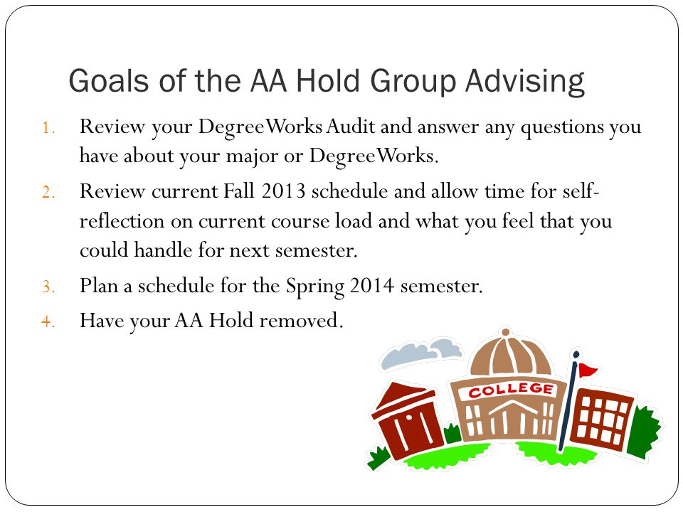 Goals of the AA Hold Group Advising 1.