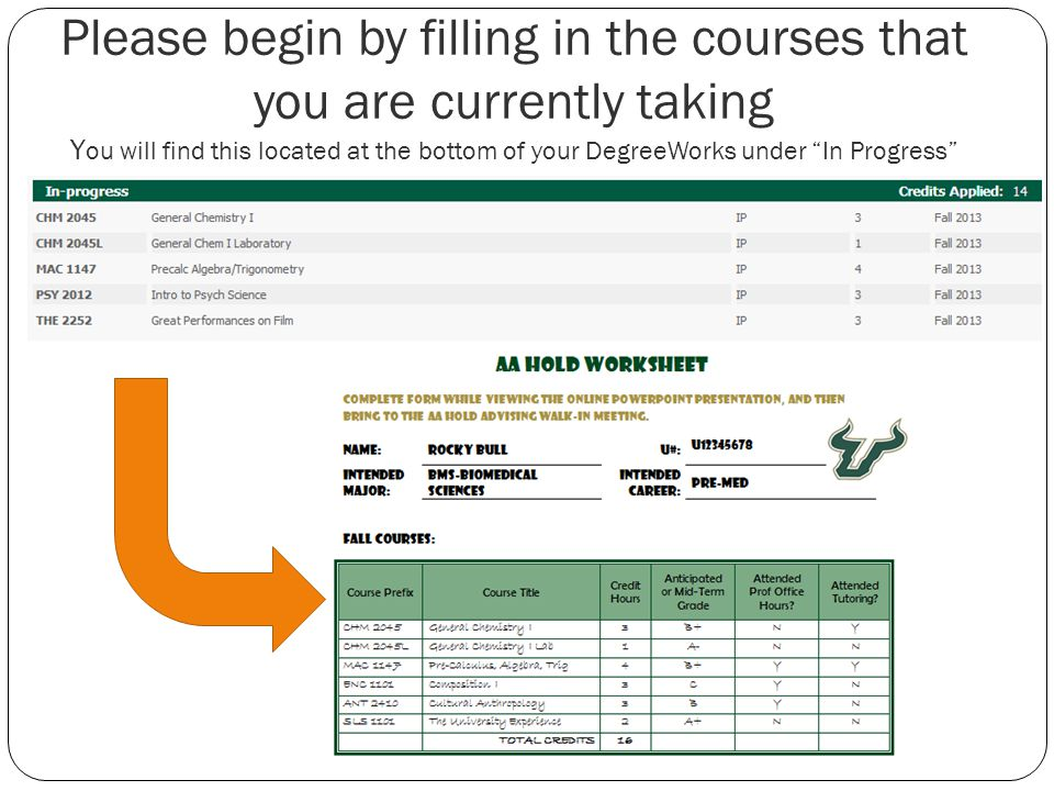 Please begin by filling in the courses that you are currently taking Y ou will find this located at the bottom of your DegreeWorks under In Progress