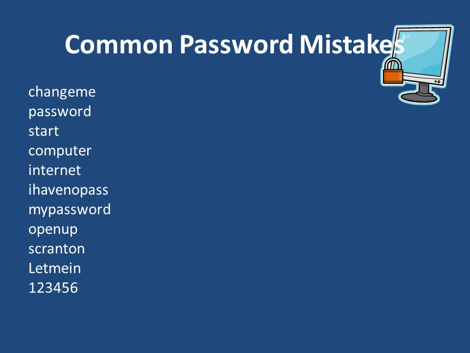 Common Password Mistakes changeme password start computer internet ihavenopass mypassword openup scranton Letmein 123456