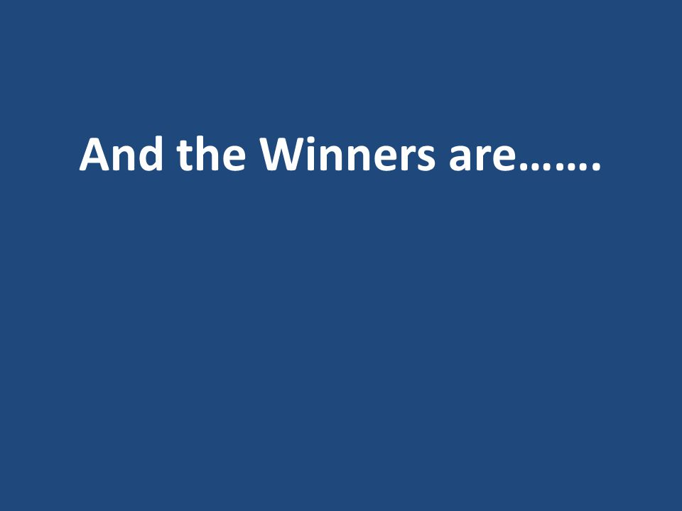 And the Winners are…….