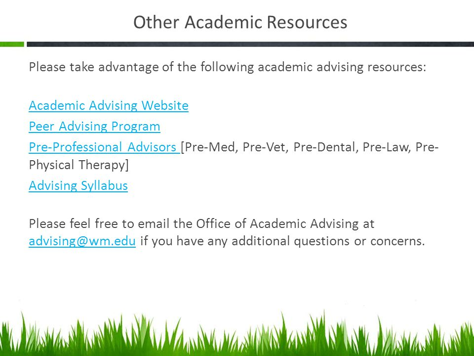 Other Academic Resources Please take advantage of the following academic advising resources: Academic Advising Website Peer Advising Program Pre-Profe