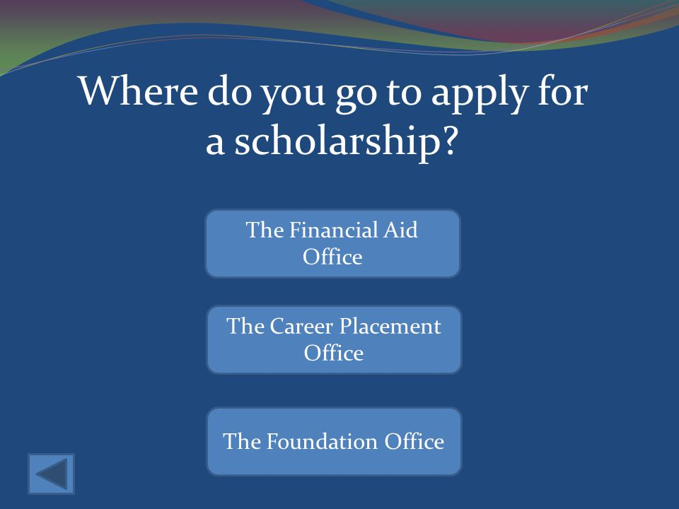 Where do you go to apply for a scholarship.