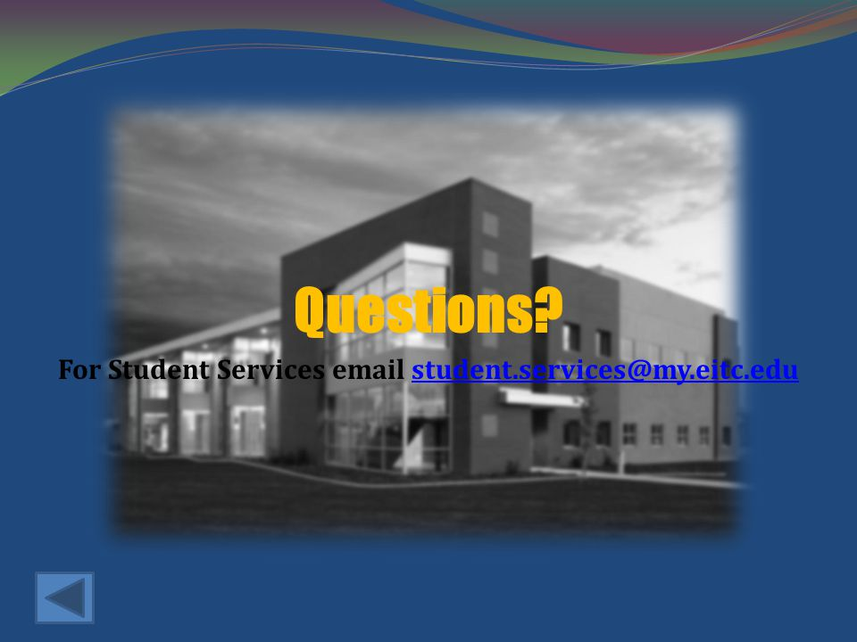 Questions For Student Services email student.services@my.eitc.edustudent.services@my.eitc.edu