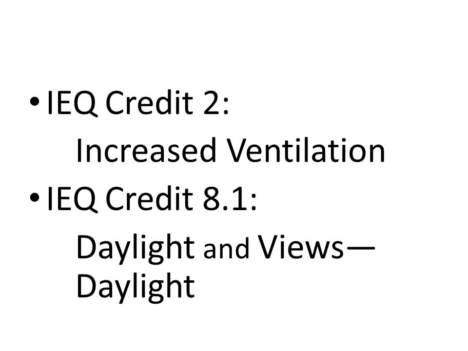 IEQ Credit 2: Increased Ventilation IEQ Credit 8.1: Daylight and Views Daylight